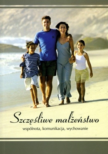 Okładka książki Szczęśliwe małżeństwo. Wspólnota, komunikacja, wychowanie
