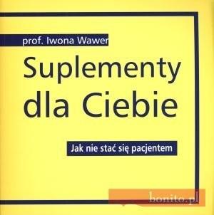 Okładka książki Suplementy Dla Ciebie. Jak Nie Stać Się Pacjentem