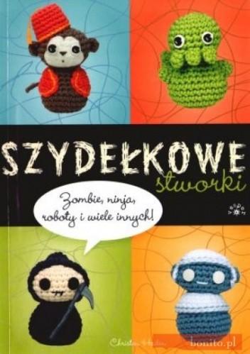 Okładka książki Szydełkowe stworki. Zombie, ninja, roboty i wiele innych