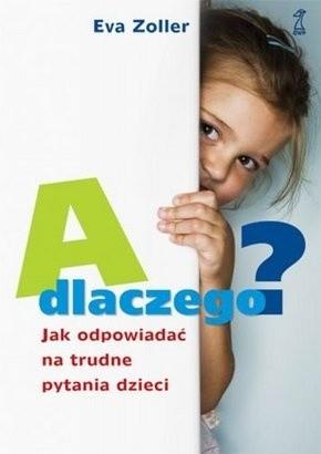 Okładka książki A dlaczego? Jak odpowiadać na trudne pytania dzieci