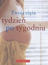 Okładka książki Twoja ciąża tydzień po tygodniu