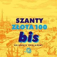 Okładka książki Szanty - złota 100 bis. Śpiewnik żeglarski