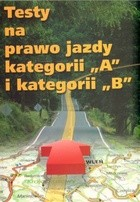 """Okładka książki Testy na prawo jazdy kategorii """"A"""" i kategorii """"B"""""""