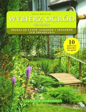 Okładka książki Wybierz ogród dla siebie. Przegląd typów ogrodów i sposobów ich urządzania