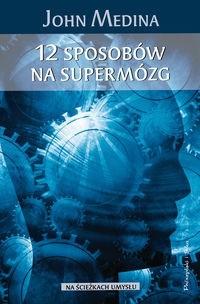 Okładka książki 12 sposobów na supermózg. Jak przetrwać w pracy, domu i szkole