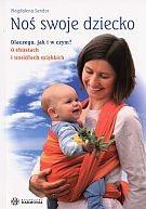 Okładka książki Noś swoje dziecko. Dlaczego, jak i w czyma O chustach i nosidłach miękkich