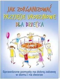 Okładka książki Jak zorganizować przyjęcie urodzinowe dla dziecka