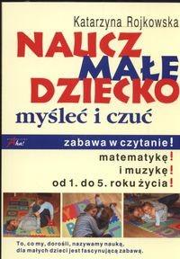 Okładka książki Naucz małe dziecko myśleć i czuć