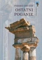 Ostatni poganie. Zanik wierzeń pogańskich w cesarstwie rzymskim od panowania Konstantyna do Justyniana