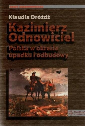 Okładka książki Kazimierz Odnowiciel. Polska w okresie upadku i odbudowy