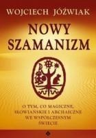 Nowy szamanizm. O tym, co magiczne, słowiańskie i archaiczne we współczesnym świecie