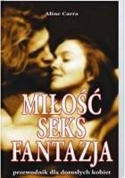 Miłość, seks, fantazja. Przewodnik dla dorosłych kobiet