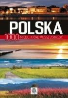 Polska. 1000 miejsc które musisz zobaczyć