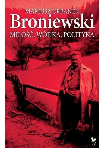 Okładka książki Broniewski. Miłość, wódka, polityka
