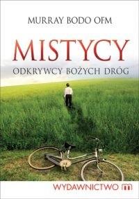 Okładka książki Mistycy. Odkrywcy bożych dróg