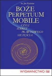 Okładka książki Boże perpetuum mobile czyli sekret prawdziwego szczęścia