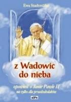 Z Wadowic do nieba. Opowieść o Janie Pawle II nie tylko dla przedszkolaków