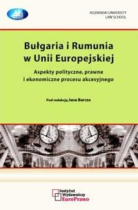 Okładka książki Bułgaria i Rumunia w Unii Europejskiej. Aspekty polityczne, prawne i ekonomiczne procesu akcesyjnego