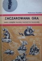 Zaczarowana gra. Zarys dziejów polskiej fantastyki naukowej