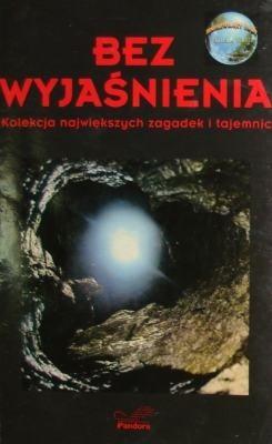 Okładka książki Bez wyjaśnienia. Kolekcja największych zagadek i tajemnic