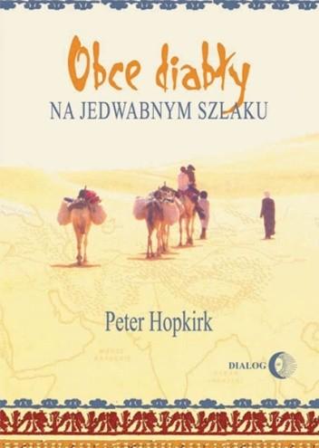 Okładka książki Obce diabły na jedwabnym szlaku. W poszukiwaniu zaginionych miast i skarbów w chińskiej części Azji  Środkowej