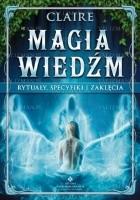 Magia wiedźm - rytuały, specyfiki i zaklęcia