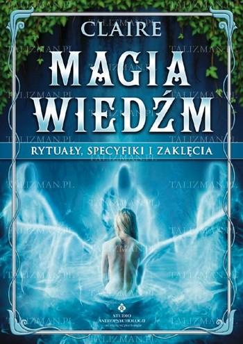 Okładka książki Magia wiedźm - rytuały, specyfiki i zaklęcia