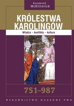 Okładka książki Królestwa Karolingów. Władza - konflikty - kultura. 751-987