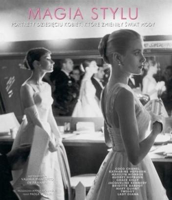 Okładka książki Magia stylu. Portrety dziesięciu kobiet, które zmieniły świat mody