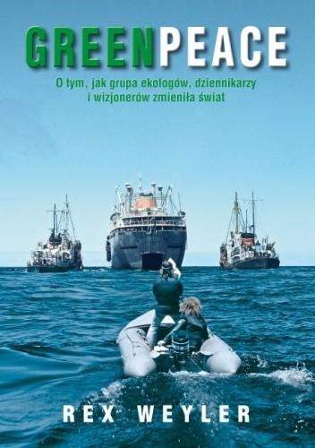 Okładka książki Greenpeace: O tym, jak grupa ekologów, dziennikarzy i wizjonerów zmieniła świat