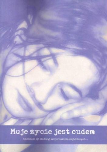 Okładka książki Moje życie jest cudem : dzienniki Igi Hedwig, wspomnienia najbliższych