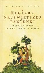 Okładka książki Kuglarz Najświętszej Panienki. Średniowieczne legendy chrześcijańskie