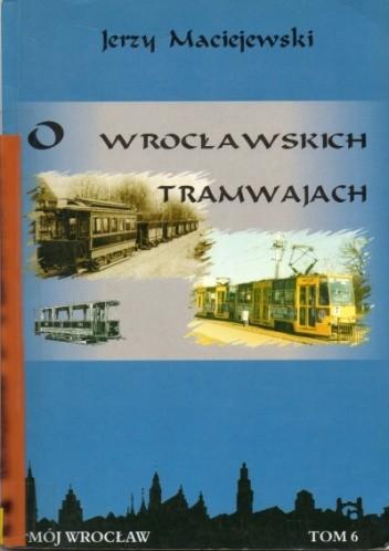 Okładka książki O wrocławskich tramwajach