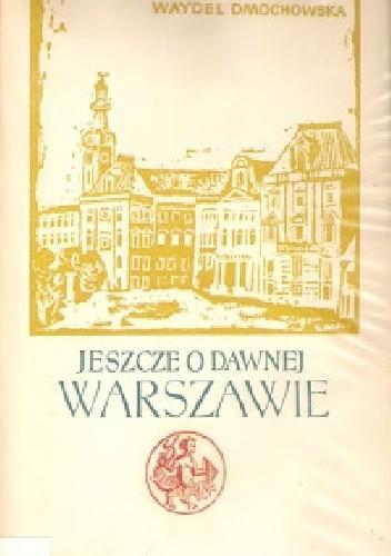 Okładka książki Jeszcze o dawnej Warszawie