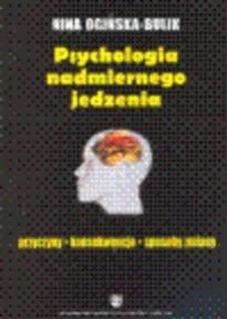 Okładka książki Psychologia nadmiernego jedzenia. Przyczyny, konsekwencje, sposoby zmiany
