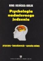 Psychologia nadmiernego jedzenia. Przyczyny, konsekwencje, sposoby zmiany