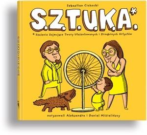 Okładka książki S.Z.T.U.K.A. Szalenie Zajmujące Twory Utalentowanych i Krnąbrnych Artystów