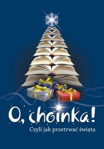 Okładka książki O, choinka! Czyli jak przetrwać święta