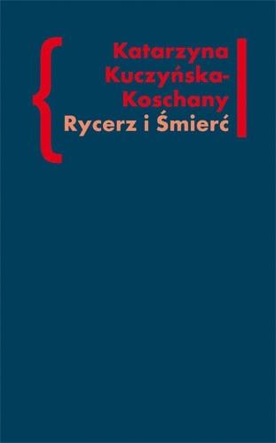 """Okładka książki Rycerz i Śmierć. O """"Elegiach duinejskich"""" Rainera Marii Rilkego"""