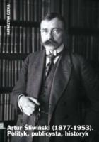 Artur Śliwiński (1877-1953). Polityk, publicysta, historyk