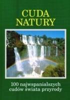 Cuda natury: 100 najwspanialszych cudów świata przyrody