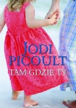 Tam gdzie ty - Jodi Picoult