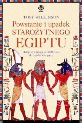 Okładka książki Powstanie i upadek starożytnego Egiptu