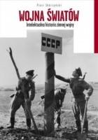 Wojna światów Intelektualna historia zimnej wojny