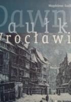 Dawne zaułki Wrocławia