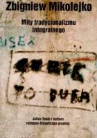 Mity tradycjonalizmu integralnego : Julius Evola i kultura religijno-filozoficzna prawic