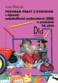 Okładka książki Program pracy z dzieckiem z objawami nadpobudliwości psychoruchowej (ADHD) w przedszkolu lub szkole