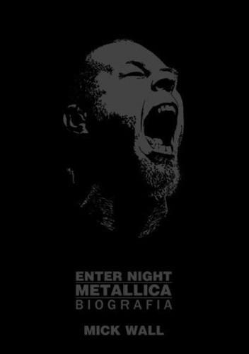 Okładka książki Enter Night: Metallica. Biografia
