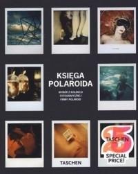 Okładka książki Księga Polaroida. Wybór z kolekcji fotograficznej firmy Polaroid