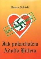 Okładka książki Jak pokochałem Adolfa Hitlera